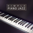 Chillout Jazz Simple Piano Jazz - Calm Sounds of Jazz, Piano Background Music, Stress Relief, Peaceful Smooth Jazz