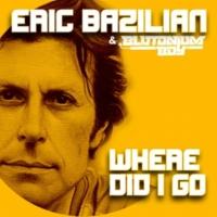 Eric Bazilian/Blutonium Boy Where Did I Go  (Ponyfarm Remix)