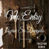 No Entry Ayaw Sa Dongalo (Tresyon Remix)