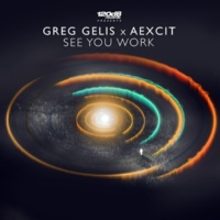 Greg Gelis&Aexcit See You Work