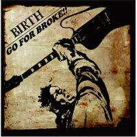 BIRTH GO FOR BROKE!!