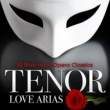 Various Artists Tenor Love Arias: 50 Must-Have Opera Classics