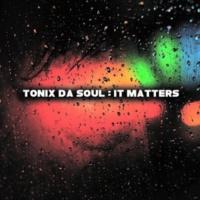 Tonix Da Soul It Matters