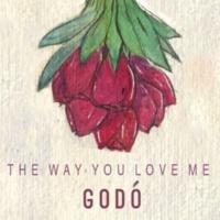 GODÓ The Way You Love Me