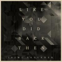 Jaimi Faulkner Like You Did Back Then