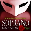 Various Artists Soprano Love Arias: 50 Must-Have Opera Classics