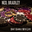 Neil Bradley Don't Gamble with Love