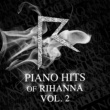 Piano Superstar Piano Hits of Rihanna Vol. 2