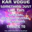 Kar Vogue Something Just Like This (Special Instrumental Versions)[Tribute To The Chainsmokers & Coldplay]