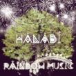 RAINBOW MUSIC HANABI
