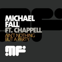 Michael Fall/Chappell Ain't Nothing but a Party (Bigroom Remix)