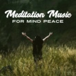 Relaxation And Meditation Meditation Music for Mind Peace - Calm Background Sounds to Meditate, Spirit Journey, Buddha Lounge