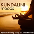 Best Harmony Kundalini Moods - Music for Harmony of the Senses, Spiritual Healing Songs for Total Serenity