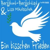 Berühmt Berüchtigt&Lisa Mikolaschek Ein bisschen Frieden