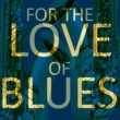 Various Artists For the Love of Blues