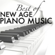 New Age Naturists Best of New Age Piano Music - Ultimate Piano Collection for the Soul, Totally Relaxing Songs