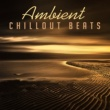 Ambiente Ambient Chillout Beats - Sex Music, Chill Out 2017, Erotic Chill Lounge