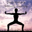 Relaxation Therapy Records Deep Natural Relaxing Therapy: Insomnia Cure, Relaxation Music, Yoga, Spa, Deep Sleep REM Inducing