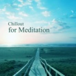 Chillout Lounge Chillout for Meditation - Chillout Essential, Yoga Music, Meditation Background, Zen Power