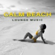 #1 Hits Now Calm Beach Lounge Music - Easy Listening, Chill Out Beats, Stress Relief, Summertime Music