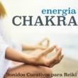 Chakra Alchemy Energia Chakra - Sonidos Curativos para Reiki, Sueño, Relajacion Hipnótica con la Naturaleza