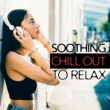 Chillout Experience Music Academy Soothing Chill Out to Relax - Calm Chill Out Melodies, Summer Evening Rest, Easy Listening, Holiday Music