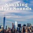 New York Jazz Lounge Soothing Jazz Sounds - Calm Sounds to Relax, Jazz to Rest, Smooth Vibes, Chilled & Mellow Music