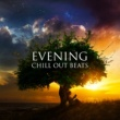 Ultimate Chill Music Universe Evening Chill Out Beats - Summer Chill Out, Stress Relief, Peaceful Beats, Calming Night Sounds