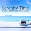 Serenity Spa Ensemble Serenity Time: Sleep Deep Meditation Music, Mindfulness and Serenity Spa Music