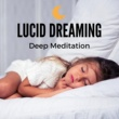 Angélique Bassy Lucid Dreaming - Gentle Waves, Deep Meditation, Find Inner Peace,Nature Sounds to Fall Asleep, Relax the Mind, Best Sleep Music