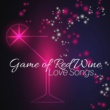 Romantic Dinner Master Game of Red Wine - Love Songs, Smooth Sounds for Romantic Moments