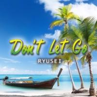 RYUSEI Don't Let Go