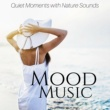 Moody Time Mood Music: Sound Therapy, Quiet Moments with Nature Sounds, Calming Rain
