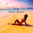 Chill Out 2016 Chill Out Ibiza Music - Summer Chill Out Songs, Ibiza Summer, Rest on the Beach, Peaceful Waves