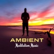 Meditation, Zona di meditazione buddista Ambient Meditation Music - Calm Sounds to Meditate, Peaceful Songs, New Age Meditation Tracks, Buddha Lounge