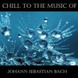 Johann Sebastian Bach Chill To The Music Of Johann Sebastian Bach