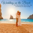 Various Artists Wedding on the Beach - Best Beach Wedding Music, Piano, Jazz and Chill Out for the Perfect Wedding