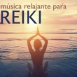 Reiki Armonía Música Relajante para Reiki - Canciones de Fondo Spa para Tratamiento Ayurvedico
