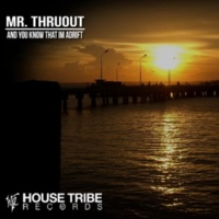 Mr. Thruout And You Know That Im Adrift