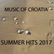 Various Artists Music of Croatia: Summer Hits 2017