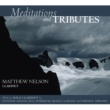 Matthew Nelson Meditations and Tributes: Works for Solo Clarinet