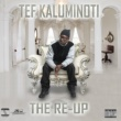 Tef Kaluminoti The Re-Up