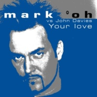 Mark 'oh Vs. John Davies Your Love (Original Radio Mix)