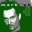 Mark 'oh Let This Party Never End