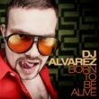 Dj Alvarez Born to Be Alive