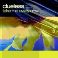 Clueless Take Me Away Now  (Vocal Mix)