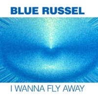 Blue Russel I Wanna Fly Away