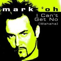 Mark 'oh I Can't Get No (wahaha) (Original Short Mix)