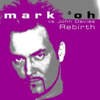 Mark 'oh Vs. John Davies Rebirth (Origianl Short Mix)