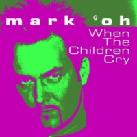 Mark 'oh When the Children Cry (Radio Cut)